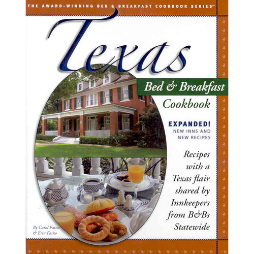 Texas Bed & Breakfast Cookbook: Recipes with a Texas Flair Shared by Innkeepers from B&Bs Statewide