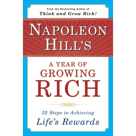 - Napoleon Hill's a Year of Growing Rich : 52 Steps to Achieving Life's Rewards