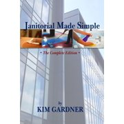 Janitorial Made Simple: The Complete Edition - eBook