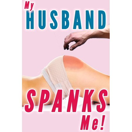 My Husband Spanks Me (Wife Spanking, Marriage Spanking) -
