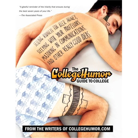 The CollegeHumor Guide To College : Selling Kidneys for Beer Money, Sleeping with Your Professors, Majoring in Commu nications, and Other Really Good Ideas (Cute College Halloween Ideas)