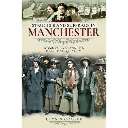 Struggle and Suffrage in Manchester : Women's Lives and the Fight for (The Struggle For Black Equality Chapter Summaries)