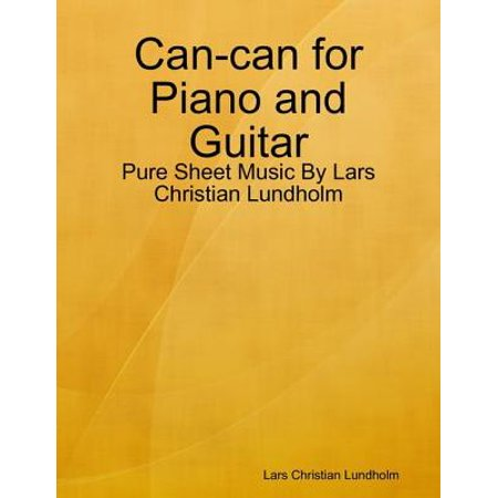 Can-can for Piano and Guitar - Pure Sheet Music By Lars Christian Lundholm - eBook (Electric Guitar Sheet Music)