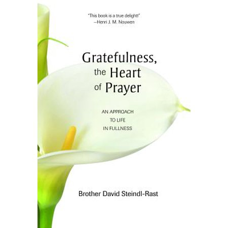 Gratefulness, the Heart of Prayer : An Approach to Life in