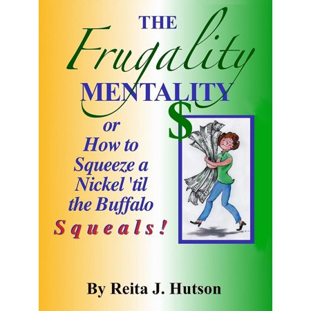 The Frugality Mentality or How to Squeeze a Nickel
