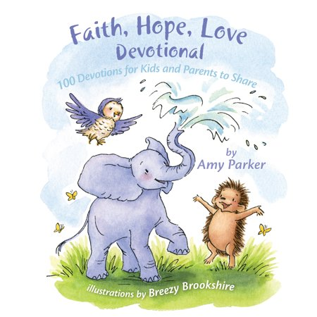 Faith, Hope, Love Devotional (padded) : 100 Devotions for Kids and Parents to