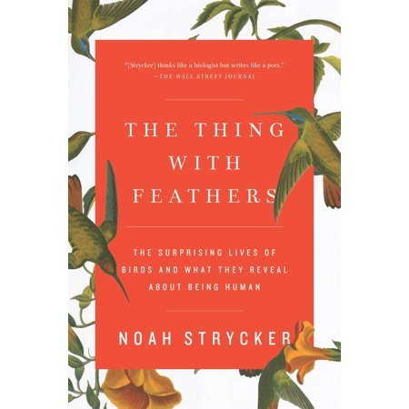 The Thing with Feathers : The Surprising Lives of Birds and What They Reveal About Being (Surprising Facts About Life 50 Years Ago)