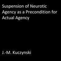 Suspension of Neurotic Agency as a Precondition for Actual Agency - Audiobook