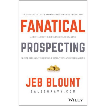 Fanatical Prospecting : The Ultimate Guide to Opening Sales Conversations and Filling the Pipeline by Leveraging Social Selling, Telephone, Email, Text, and Cold Calling