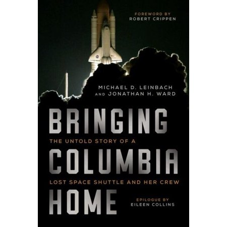 Bringing Columbia Home : The Untold Story of a Lost Space Shuttle and Her (Italian Cruise Ship Disaster The Untold Stories)
