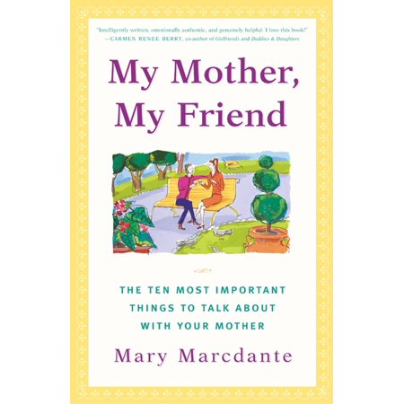 My Mother, My Friend : The Ten Most Important Things to Talk About With Your