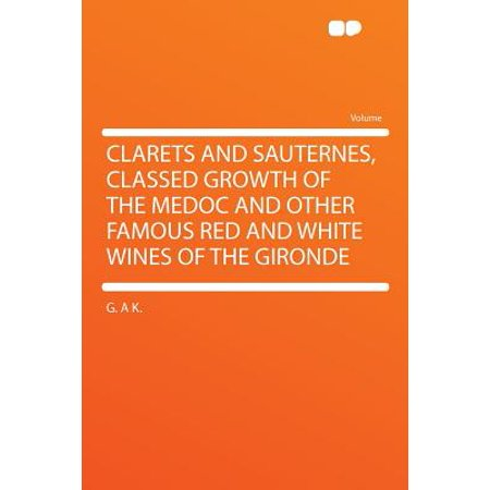 Clarets and Sauternes, Classed Growth of the Medoc and Other Famous Red and White Wines of the Gironde