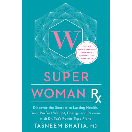 Super Woman Rx : Unlock the Secrets to Lasting Health, Your Perfect Weight, Energy, and Passion with Dr. Taz's Power Type (Rx For Survival A Global Health Challenge)
