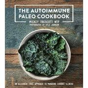 The Autoimmune Paleo Cookbook : An Allergen-Free Approach To Managing Chronic Illness