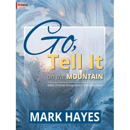 Go, Tell It on the Mountain : Artistic Christmas Arrangements for Piano Four-Hands ()