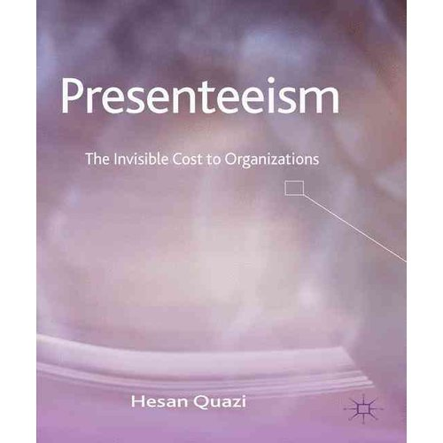 Presenteeism: The Invisible Cost to Organizations