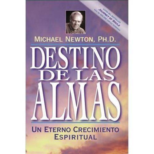 Destino De Las Almas / Destiny of Souls: Un Eterno Crecimiento Espiritual / New Case Studies of Life Between Lives