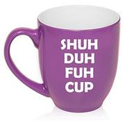 16 oz Large Bistro Mug Ceramic Coffee Tea Glass Cup Shuh Duh Fuh Cup Funny (Purple)