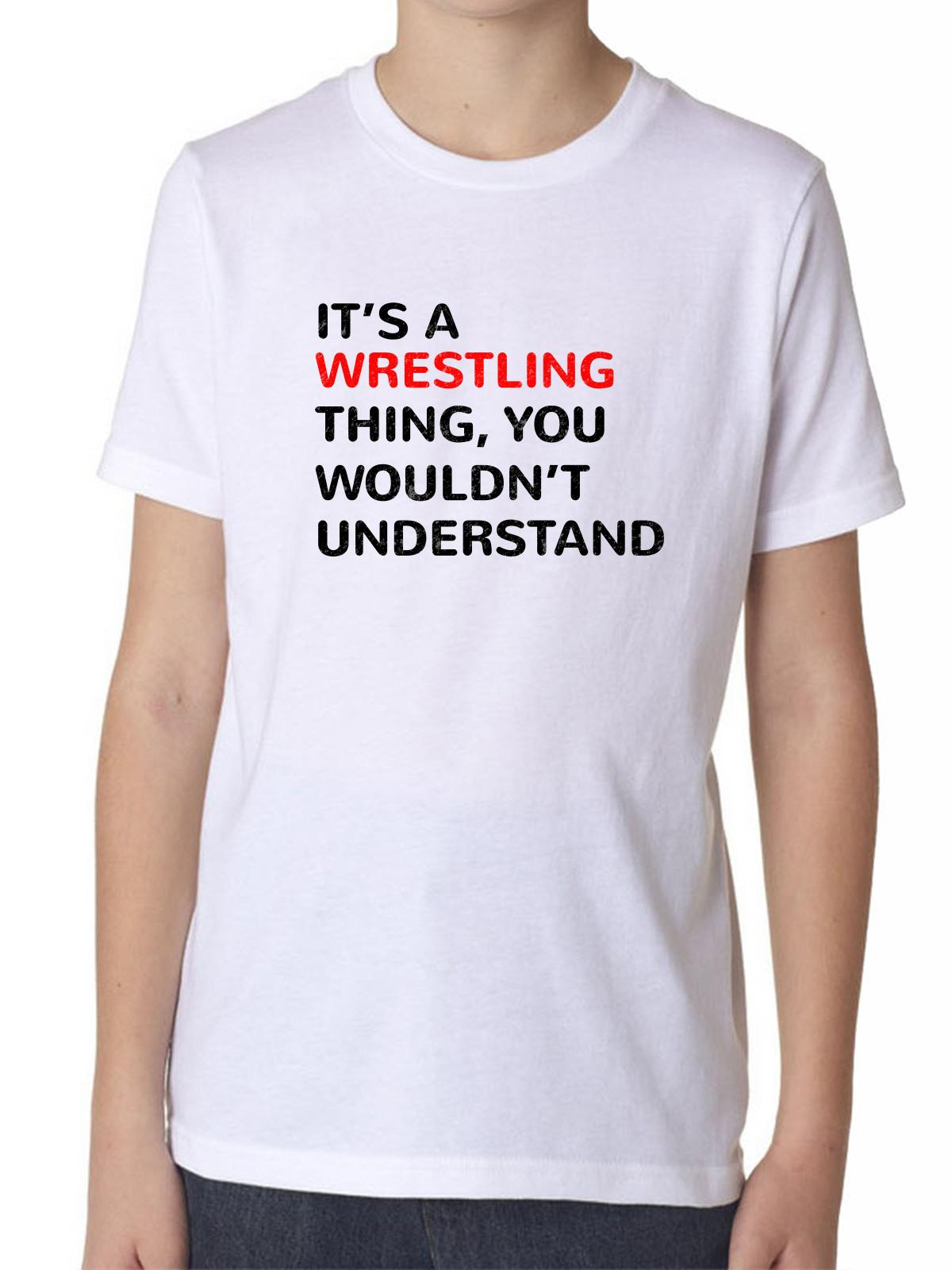 It's A Wrestling Thing You Wouldn't Understand Boy's Cotton Youth T-Shirt by Hollywood Thread