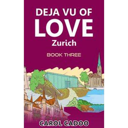 Deja Vu of Love Zurich Book Three of a Five Part Series - eBook