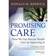 Promising Care : How We Can Rescue Health Care by Improving It