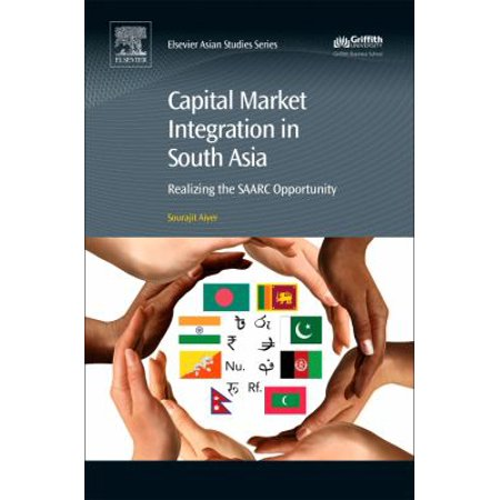 Capital Market Integration In South Asia  Realizing The Saarc Opportunity