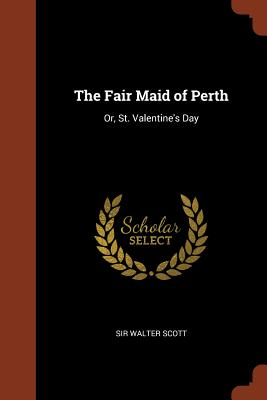 The Fair Maid of Perth Or, St. Valentines Day