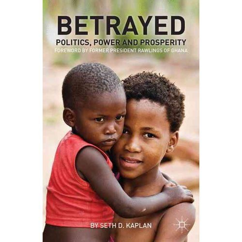 Betrayed: Politics, Power, and Prosperity