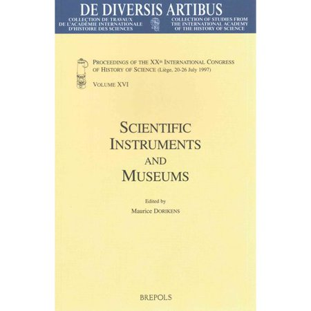 Scientific Instruments and Museums: Proceedings of the XXth International Congress of History of Science (Liege, 20-26 July 1997)