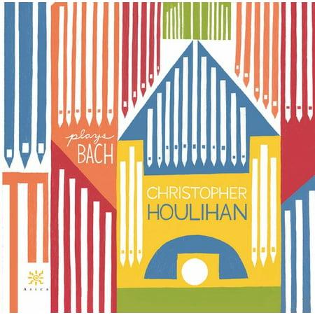 Bach  J S    Houlihan   Christopher Houlihan Plays Bach  Cd
