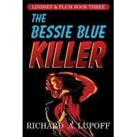 The Bessie Blue Killer : The Lindsey & Plum Detective Series, Book Three