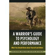 A Warrior's Guide to Psychology and Performance : What You Should Know about Yourself and Others