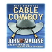 Cable Cowboy: John Malone And The Rise Of The Modern Cable Business by