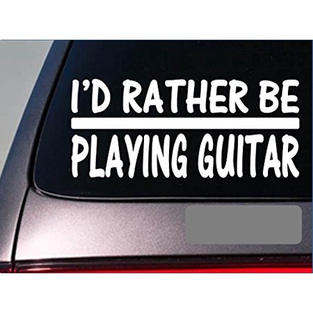 I'd Rather be Playing Guitar *H719* 8 inch Sticker decal case pic acoustic music (Graduation Pic)