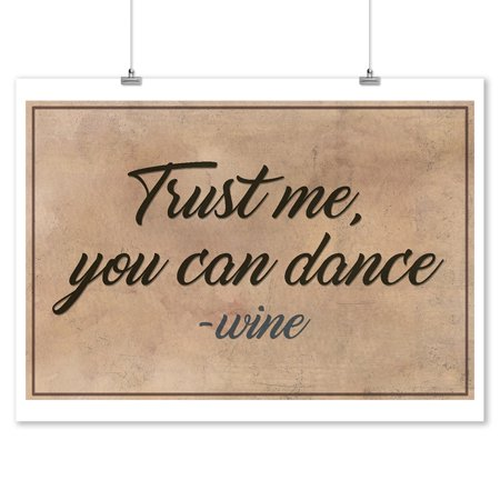 Quote - Trust Me, You Can Dance - Wine Saying - Lantern Press Artwork (9x12 Art Print, Wall Decor Travel Poster)](Halloween Dance Poster Ideas)