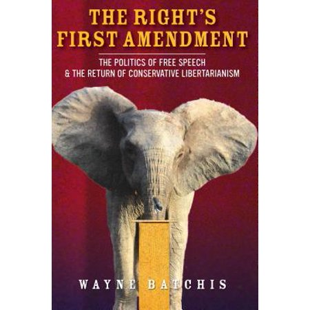 The Right's First Amendment : The Politics of Free Speech & the Return of Conservative