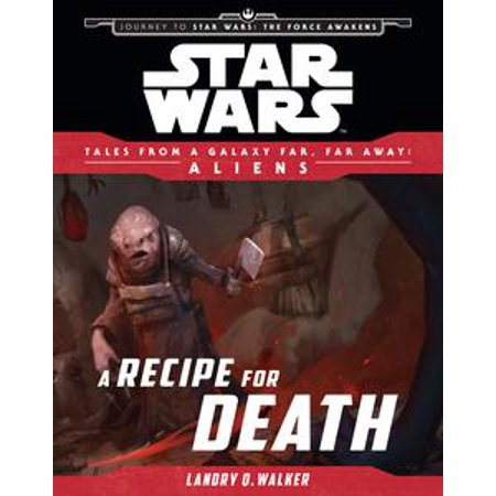Star Wars: Journey to The Force Awakens: A Recipe for Death -