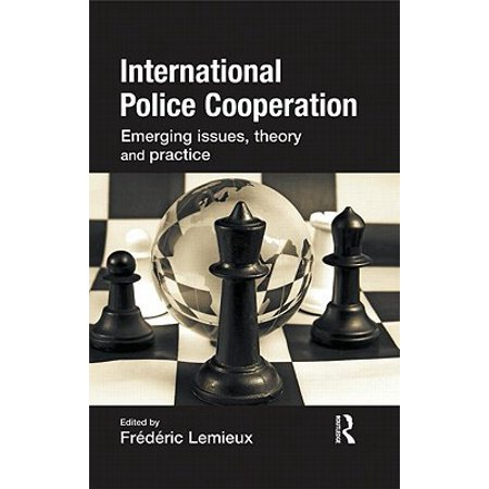 International Police Cooperation : Emerging Issues, Theory and Practice