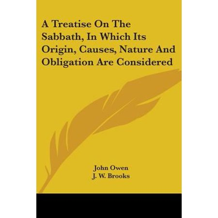 A Treatise On The Sabbath  In Which Its Origin  Causes  Nature And Obligation Are Considered
