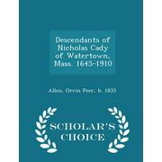 Descendants of Nicholas Cady of Watertown, Mass. 1645-1910 - Scholar's Choice Edition (Paperback)