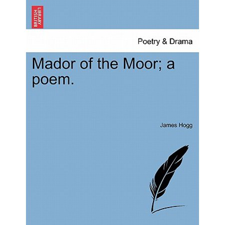 Mador of the Moor; A Poem. Mador of the Moor; A Poem.