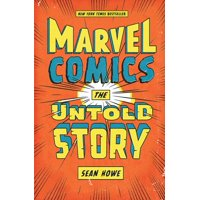 Marvel Comics: The Untold Story (Hardcover)