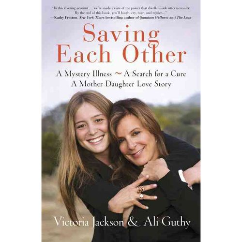 Saving Each Other: A Mystery Illnes - A Search for the Cure A Mother/Daughter Love Story
