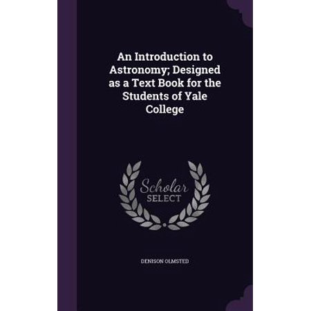 An Introduction to Astronomy; Designed as a Text Book for the Students of Yale College (Yale Halloween Student)