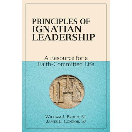 Principles of Ignatian Leadership - eBook (General Pattons Principles For Life And Leadership)
