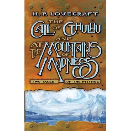 The Call of Cthulhu and at the Mountains of Madness : Two Tales of the
