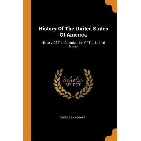 History of the United States of America: History of the Colonization of the United States (History Of The Colonization Of The United States)