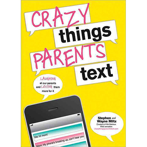 Crazy Things Parents Text: Laughing at the Expense of Your Patent's Texts