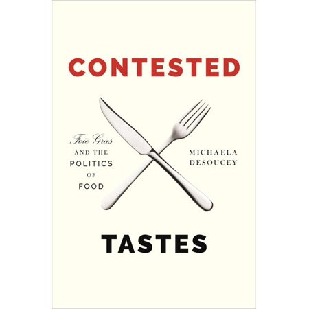 Contested Tastes : Foie Gras and the Politics of Food