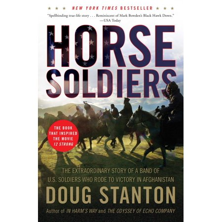 Horse Soldiers : The Extraordinary Story of a Band of US Soldiers Who Rode to Victory in (Just Afghans)